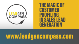 The Magic of Customer Profiling in Sales Lead Generation