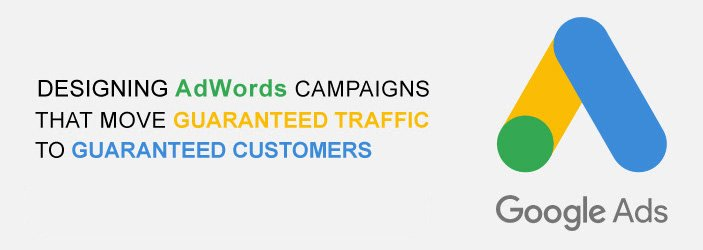 Designing Adwords Campaigns That Turn Guaranteed Traffic Into Guaranteed Results
